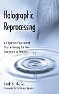Holographic Reprocessing A Cognitive Experiential Psychotherapy for the Treatment of Trauma