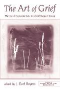 The Art of Grief: The Use of Expressive Arts in a Grief Support Group