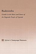Baakisimba: Gender in the Music and Dance of the Baganda People of Uganda