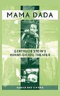 Mama Dada Gertrude Steins Avant Garde Theater