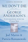 We Dont Die George Andersons Conversations with the Other Side