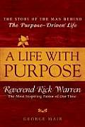 Life With Purpose Rick Warren The Story Of The Man Behind The Purpose Driven Life