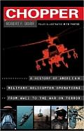 Chopper Firsthand Accounts of Helicopter Warfare World War II to Iraq