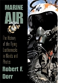 Marine Air The History of the Flying Leathernecks in Words & Photos