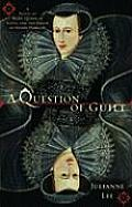 Question of Guilt A Novel of Mary Queen of Scots & the Death of Henry Darnley