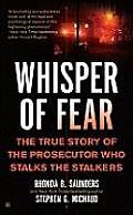 Whisper of Fear: The True Story of the Prosecutor Who Stalks the Stalkers (Berkley True Crime)