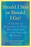 Should I Stay or Should I Go A Guide to Knowing if Your Relationship Can & Should be Saved
