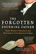 Forgotten Founding Father Noah Websters Obsession & the Creation of an American Culture