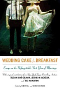 Wedding Cake for Breakfast Essays on the Unforgettable First Year of Marriage