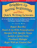Brighten Up Boring Beginnings & Other Quick Writing Lessons 10 Minute Mini Lessons & Reproducible Activities That Sharpen Students Writing Skills
