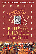 Arthur Trilogy 03 King Of The Middle March