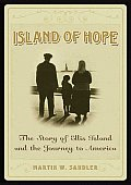 Island of Hope The Journey to America & the Ellis Island Experience