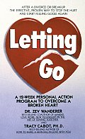 Letting Go A 12 Week Personal Action Program to Overcome a Broken Heart