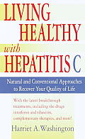 Living Healthy with Hepatitis C Natural & Conventional Approaches to Recover Your Quality of Life