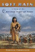 Soft Rain A Story of the Cherokee Trail of Tears