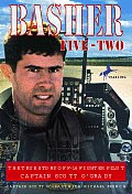 Basher Five Two The True Story of F 16 Fighter Pilot Captain Scott OGrady