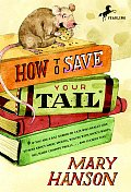 How to Save Your Tail*: *if You Are a Rat Nabbed by Cats Who Really Like Stories about Magic Spoons, Wolves with Snout-Warts, Big, Hairy Chimn