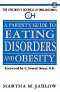 A Parent's Guide to Eating Disorders and Obesity: The Children's Hospital of Philadelphia