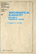 Mathematical Elasticity, Volume 27: Volume II: Theory of Plates