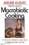 Aveline Kushis Complete Guide to Macrobiotic Cooking For Health Harmony & Peace