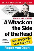 Whack on the Side of the Head How You Can Be More Creative