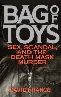 Bag Toys: Sex, Scandal, and the Death Mask Murder