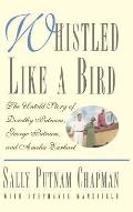 Whistled Like a Bird: The Untold Story of Dorothy Putnam, George Putnam, and Amelia Earhart