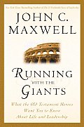 Running with the Giants What Old Testament Heroes Want You to Know about Life & Leadership