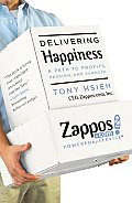 Delivering Happiness A Path to Profits Passion & Purpose