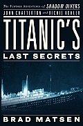 Titanics Last Secrets The Further Adventures of Shadow Divers John Chatterton & Richie Kohler