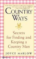 Country Ways: Secrets for Finding and Keeping a Country Man