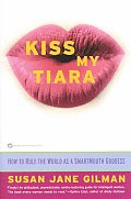 Kiss My Tiara How to Rule the World as a SmartMouth Goddess