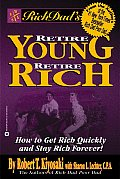 Rich Dads Retire Young Retire Rich How to Get Rich Quickly & Stay Rich Forever
