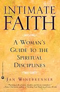 Intimate Faith A Womans Guide to the Spiritual Disciplines