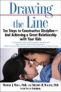 Drawing the Line: Ten Steps to Constructive Discipline--And Achieving a Great Relationship with Your Kids