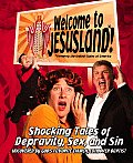 Welcome to Jesusland!: (formerly the United States of America) Shocking Tales of Depravity, Sex, and Sin Uncovered by God's Favorite Church,