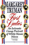 First Ladies An Intimate Group Portrait of White House Wives