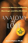 Anatomy of Love A Natural History of Mating Marriage & Why We Stray