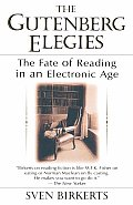 Gutenberg Elegies The Fate of Reading in an Electronic Age