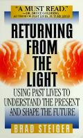 Returning From The Light Using Past Lives To Understand The Present & Predict The Future