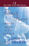 Talking to Heaven A Mediums Message of Life After Death