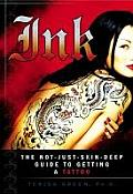 Ink The Not Just Skin Deep Guide to Getting a Tattoo