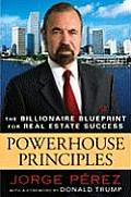 Powerhouse Principles The Billionaire Blueprint for Real Estate Success