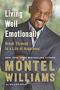 Living Well Emotionally Break Through to a Life of Happiness