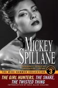 Mike Hammer Collection Volume 3 The Girl Hunters The Snake The Twisted Thing