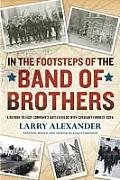 In the Footsteps of the Band of Brothers A Return to Easy Companys Battlefields with Sgt Forrest Guth