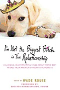 Im Not the Biggest Bitch in This Relationship Hilarious Heartwarming Tales About Mans Best Friend from Americas Favorite Humorists