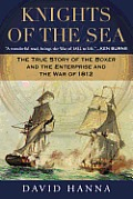 Knights of the Sea The True Story of the Boxer & the Enterprise & the War of 1812
