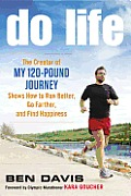 Do Life The Creator of My 120 Pound Journey Shows How to Run Better Go Farther & Find Happiness