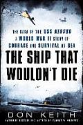 Ship That Wouldnt Die The Saga of the USS Neosho A World War II Story of Courage & Survival at Sea